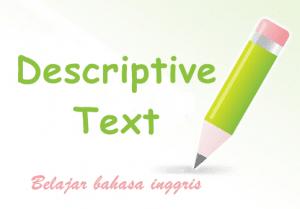 Definisi , Ciri , Generic Structure dan 5 Contoh Terlengkap Descriptive Text